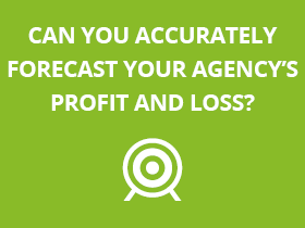 Can you accurately forecast your agency's profit and loss?